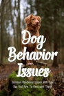 Dog Behavior Issues: Common Obedience Issues With Your Dog And How To Overcome These: Puppy Training Guide Cover Image