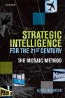 Strategic Intelligence for the 21st Century: The Mosaic Method Cover Image