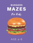 Burger Mazes For Kids Age 4-6: 40 Brain-bending Challenges, An Amazing Maze Activity Book for Kids, Best Maze Activity Book for Kids Cover Image