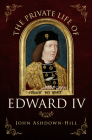 The Private Life of Edward IV Cover Image