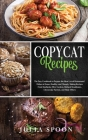 Copycat Recipes: The Easy Cookbook to Prepare the Most Loved Restaurants' Dishes at Home, Healthy, and Cheaply. Making Recipes From Sta Cover Image