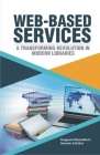 Web-Based Services: A Transforming Revolution in Modern Libraries Cover Image