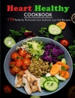 Heart Healthy Cookbook: 170 Perfectly Portioned Low Sodium, Low Fat Recipes Cover Image