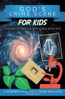 God's Crime Scene for Kids: Investigate Creation with a Real Detective Cover Image