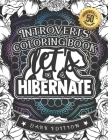 Introverts Coloring Book: Let'S Hibernate: A Humorous colouring Gift Book For Adults: 50 Funny & Sarcastic Colouring Pages For Stress Relief & R Cover Image