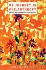 My Journey in Philanthropy: Memoir, Reflective Essays & True Stories Cover Image