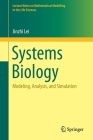 Systems Biology: Modeling, Analysis, and Simulation (Lecture Notes on Mathematical Modelling in the Life Sciences) Cover Image