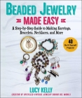 Beaded Jewelry Made Easy: A Step-by-Step Guide to Making Earrings, Bracelets, Necklaces, and More Cover Image