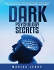 Dark Psychology Secrets: Learn the Secrets of the Mind and Control Your Life with Persuasion, Manipulation and Emotional Intelligence Cover Image