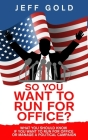 So You Want to Run for Office?: What You Should Know if You Want to Run for Office or Manage a Political Campaign Cover Image