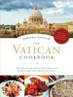The Vatican Cookbook Presented by the Pontifical Swiss Guard: 500 Years of Classic Recipes, Papal Tributes, and Exclusive Images of Life and Art at th Cover Image
