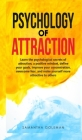 Psychology of Attraction: Learn the psychological secrets of attraction, a positive mindset, define your goals, improve your concentration, over Cover Image