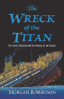 The Wreck of the Titan: The Novel That Foretold the Sinking of the Titanic Cover Image