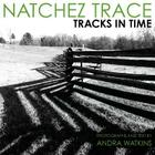 Natchez Trace: Tracks in Time Cover Image