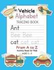 Vehicle Alphabet Tracing Book From A to Z Activity Book for Kids Ages 2-5: Preschool Practice Handwriting Workbook: Pre K, Kindergarten and Kids Readi Cover Image