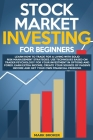 Stock Market Investing for Beginners: Learn how to Trade for a Living with Risk-Management Strategies. Invest in Options & Forex with trader-psycholog Cover Image