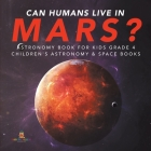 Can Humans Live in Mars? - Astronomy Book for Kids Grade 4 - Children's Astronomy & Space Books Cover Image