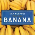 Banana Lib/E: The Fate of the Fruit That Changed the World Cover Image