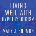 Living Well with Hypothyroidism: What Your Doctor Doesn't Tell You...That You Need to Know Cover Image