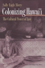 Colonizing Hawai'i: The Cultural Power of Law (Princeton Studies in Culture/Power/History #10) Cover Image