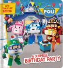 Robocar Poli: A Surprise Birthday Party: A Lift-The-Flap Book Cover Image