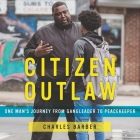 Citizen Outlaw Lib/E: One Man's Journey from Gangleader to Peacekeeper Cover Image