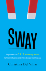 Sway: Implement the G.R.I.T. Marketing Method to Gain Influence and Drive Corporate Strategy Cover Image