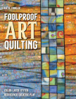 Foolproof Art Quilting: Color, Layer, Stitch; Rediscover Creative Play Cover Image