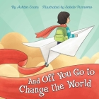 And Off You Go to Change the World: A Preschool Graduation/First Day of Kindergarten Gift Book Cover Image