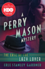 The Case of the Lazy Lover (Perry Mason Mysteries #1) Cover Image