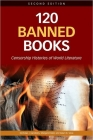 120 Banned Books: Censorship Histories of World Literature Cover Image