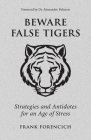 Beware False Tigers: Strategies and Antidotes for an Age of Stress Cover Image