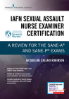Iafn Sexual Assault Nurse Examiner Certification: A Review for the Sane-A(r) and Sane-P(r) Exams Cover Image
