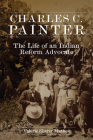 Charles C. Painter: The Life of an Indian Reform Advocate Cover Image