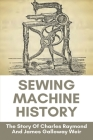 Sewing Machine History: The Story Of Charles Raymond And James Galloway Weir: Climax Sewing Machine History Cover Image