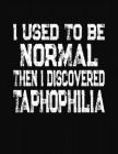 I Used To Be Normal Then I Discovered Taphophilia: College Ruled Composition Notebook Cover Image