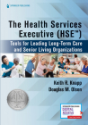 The Health Services Executive (Hse): Tools for Leading Long-Term Care and Senior Living Organizations Cover Image