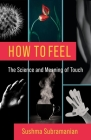 How to Feel: The Science and Meaning of Touch Cover Image