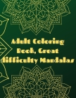 Adult Coloring Book, Great difficulty Mandalas: Mandala Coloring Book For Adults 48 Amazing Mandala for you Secial Desing for everyone Relaxing and St Cover Image