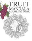 Fruits Mandalas Coloring Book: Fruit Mandala Coloring Book for All (Stress Relieving Patterns) Cover Image