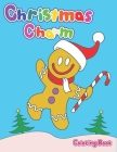 Christmas Charm Coloring Book: for Adults, Kids Ages 2-4 3-5 4-8, Holiday Seasonal, Creative Love, Country Meditation, Cool, Hobby, Art, Xmas, Snow, Cover Image