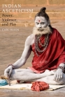 Indian Asceticism: Power, Violence, and Play Cover Image