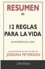 Resumen de 12 Reglas para la Vida: Un antídoto al caos de Jordan Peterson: Conversaciones Escritas Cover Image