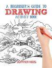 A Beginner's Guide to Drawing Activity Book Cover Image
