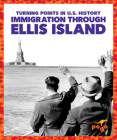Immigration Through Ellis Island (Turning Points in U.S. History) Cover Image
