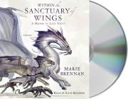 Within the Sanctuary of Wings: A Memoir by Lady Trent Cover Image