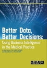 Better Data, Better Decisions: Using Business Intelligence in the Medical Practice Cover Image
