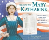 Her Name Was Mary Katharine: The Only Woman Whose Name Is on the Declaration of Independence Cover Image