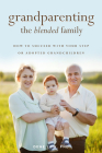 Grandparenting the Blended Family: How to Succeed with Your Step or Adopted Grandchildren Cover Image