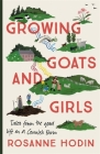 Growing Goats and Girls: Living the Good Life on a Cornish Farm - ESCAPISM AT ITS LOVELIEST Cover Image